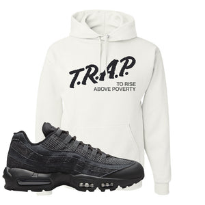 Air Max 95 Black Iron Grey Hoodie | Trap To Rise Above Poverty, White