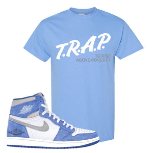 Air Jordan 1 High Hyper Royal T-Shirt | Trap To Rise Above Poverty, Carolina Blue