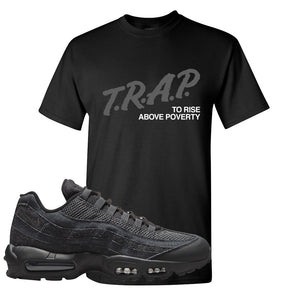 Air Max 95 Black Iron Grey T Shirt | Trap To Rise Above Poverty, Black