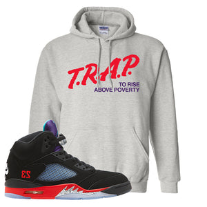 Air Jordan 5 Top 3 Hoodie | Ash, Trap To Rise Above Poverty