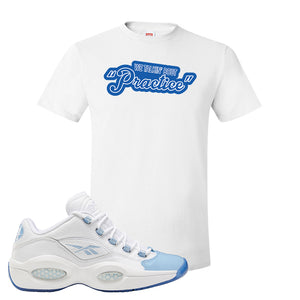 Question Low Carolina Blue T-Shirt | Talking Bout Practice, White