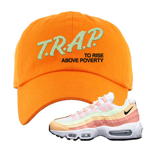 Air Max 95 WMNS Melon Tint Dad Hat | Orange, Trap To Rise Above Poverty