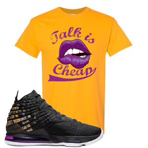 Lebron 17 Lakers Talk Is Cheap Gold Sneaker Hook Up T-Shirt
