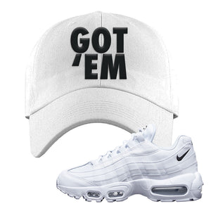 Air Max 95 White Black Dad Hat | White, Got Em