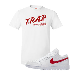 Air Jordan 1 Low White and Varsity Red T Shirt | Trap To Rise Above Poverty, White