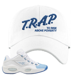 Question Low Carolina Blue Dad Hat | Trap To Rise Above Poverty, White