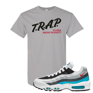 Air Max 95 Red Carpet T Shirt | Trap To Rise Above Poverty, Gravel
