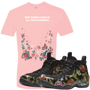 Air Foamposite One Floral Sneaker Hook Up Who Gonna Clean Up These Flowers Pink T-shirt