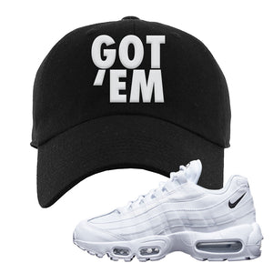 Air Max 95 White Black Dad Hat | Black, Got Em