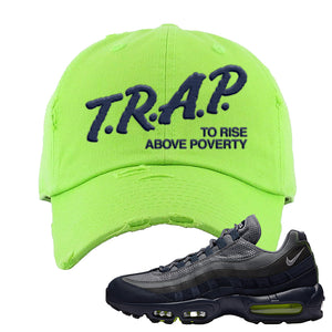 Air Max 95 Midnight Navy / Volt Distressed Dad Hat | Neon Green, Trap To Rise Above Poverty