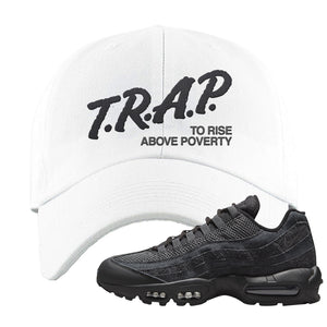 Air Max 95 Black Iron Grey Dad Hat | Trap To Rise Above Poverty, White
