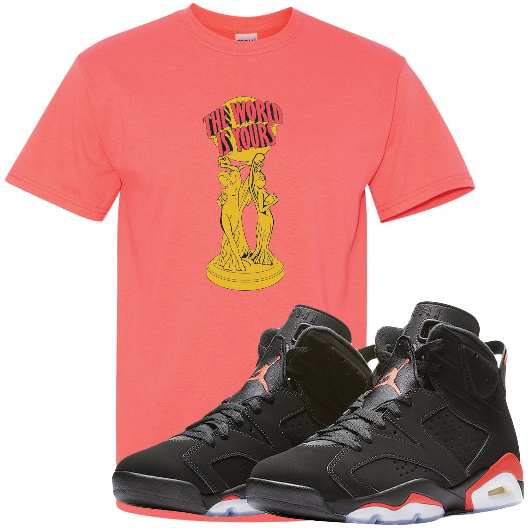 Jordan 6 Infrared Sneaker Matching The World Is Yours Infrared T Shirt
