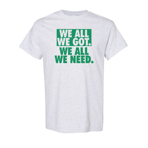 We All We Got T-Shirt | We All We Got. We All We Need Ash Tee Shirt the front of this shirt has the we all we got logo