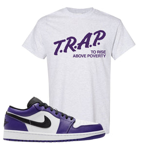 Air Jordan 1 Low Court Purple T Shirt | Trap To Rise Above Poverty, Ash