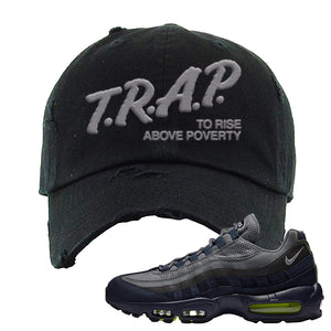 Air Max 95 Midnight Navy / Volt Distressed Dad Hat | Black, Trap To Rise Above Poverty