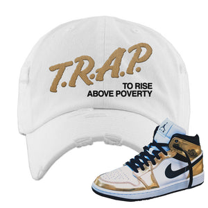 Air Jordan 1 Mid SE Metallic Gold Distressed Dad Hat | Trap To Rise Above Poverty, White