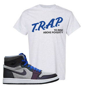 Air Jordan 1 High Zoom E-Sports T-Shirt | Trap To Rise Above Poverty, Ash