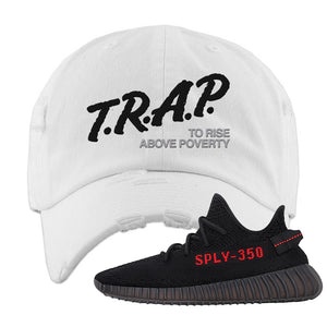 Yeezy 350 Boost V2 Bred Distressed Dad Hat | Trap To Rise Above Poverty, White
