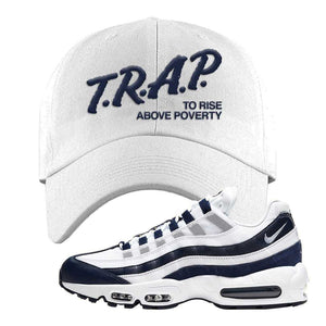 Air Max 95 Essential White / Midnight Navy Dad Hat | White, Trap To Rise Above Poverty