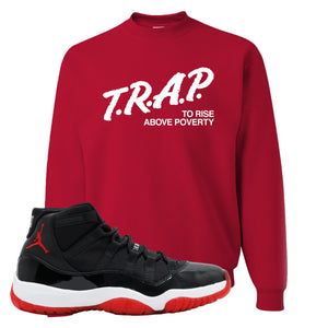 Jordan 11 Bred Crewneck Sweatshirt | Red, Trap To Rise Above Poverty
