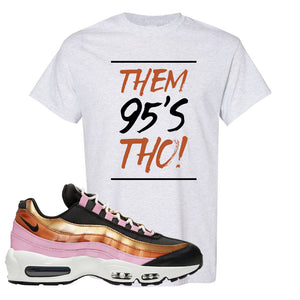 Air Max 95 WMNS Copper and Gold T Shirt | Them 95s Tho, Ash