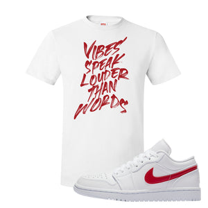 Air Jordan 1 Low White and Varsity Red T Shirt | Vibes Speak Louder Than Words, White