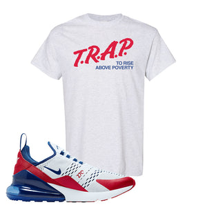 Air Max 270 USA T Shirt | Ash, Trap To Rise Above Poverty