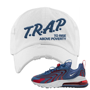 Air Max 270 React ENG Mystic Navy Distressed Dad Hat | Trap To Rise Above Poverty, White