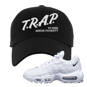 Air Max 95 White Black Dad Hat | Black, Trap To Rise Above Poverty