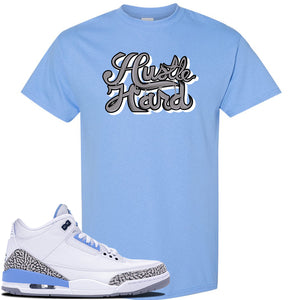 Jordan 3 UNC T-Shirt | Carolina Blue, Hustle Hard