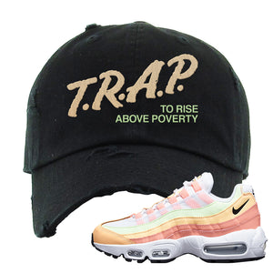 Air Max 95 WMNS Melon Tint Distressed Dad Hat | Black, Trap To Rise Above Poverty