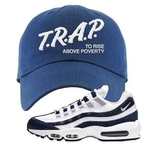 Air Max 95 Essential White / Midnight Navy Dad Hat | Navy, Trap To Rise Above Poverty
