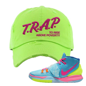 Kyrie 6 Pool Distressed Dad Hat | Trap to Rise Above Poverty, Neon Green