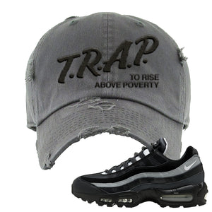 Air Max 95 Essential Black And Dark Smoke Grey Distressed Dad Hat | Trap To Rise Above Poverty, Dark Gray