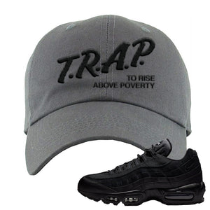 Air Max 95 Essential Black/Dark Grey/Black Sneaker Dark Grey Dad Hat | Hat to match Nike Air Max 95 Essential Black/Dark Grey/Black Shoes | Trap to Rise Above Poverty