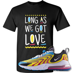 Long As We Got Love Black T-Shirt to match Air Max 270 React ENG Laser Blue Sneakers