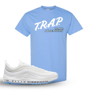Air Max 97 White/Ice Blue/White Sneaker Carolina Blue T Shirt | Tees to match Nike Air Max 97 White/Ice Blue/White Shoes | Trap to Rise Above Poverty