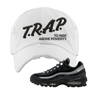 Air Max 95 Essential Black And Dark Smoke Grey Distressed Dad Hat | Trap To Rise Above Poverty, White