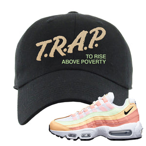 Air Max 95 WMNS Melon Tint Dad Hat | Black, Trap To Rise Above Poverty