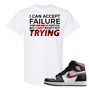 Air Jordan 1 Retro High Gym Red Sneaker Hook Up I Can Accept Failure But I Can't Accept Not Trying White T-Shirt