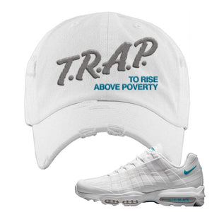 Air Max 95 Ultra White Glacier Blue Distressed Dad Hat | Trap To Rise Above Poverty, White