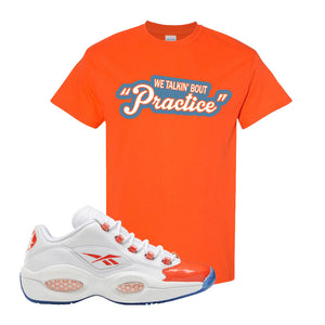 Question Low Vivid Orange T-Shirt | Talkin Bout Practice, Orange