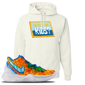 Kyrie 5 Pineapple House Are You Ready Kids? White Sneaker Hook Up Pullover Hoodie
