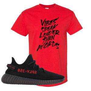 Yeezy 350 Boost V2 Bred T Shirt | Vibes Speak Louder Than Words, Red