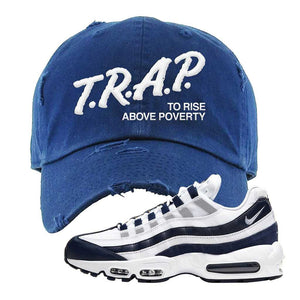 Air Max 95 Essential White / Midnight Navy Distressed Dad Hat | Navy, Trap To Rise Above Poverty