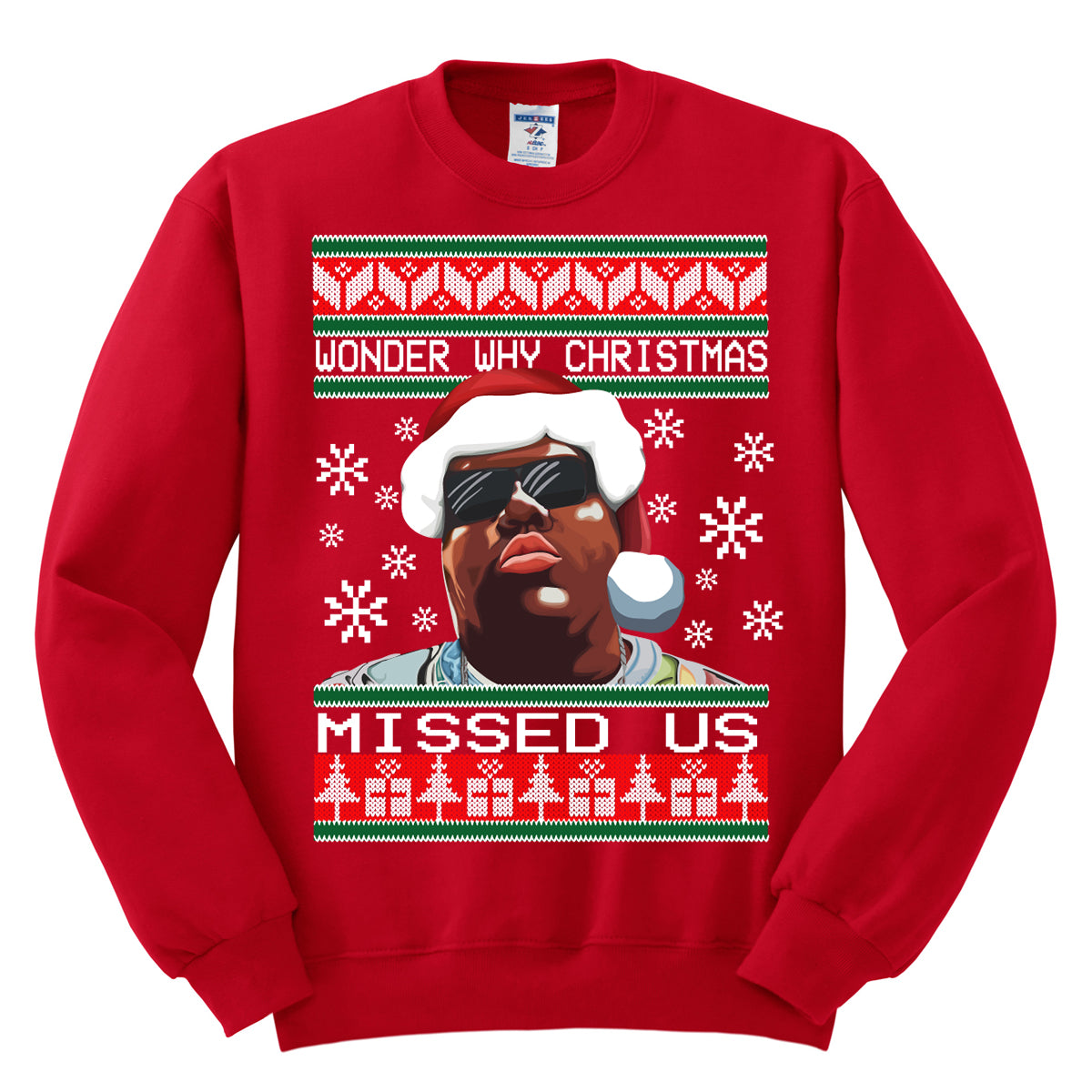 b1874f5caf2 printed on the front of the biggie smalls wonder why christmas missed us  ugly christmas sweater