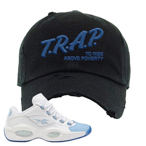 Question Low Carolina Blue Distressed Dad Hat | Trap To Rise Above Poverty, Black