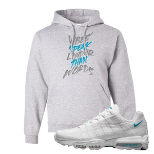 Air Max 95 Ultra White Glacier Blue Hoodie | Vibes Speak Louder Than Words, Ash