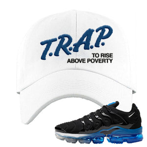 Air VaporMax Plus Black/Royal Dad Hat | Trap To Rise Above Poverty, White