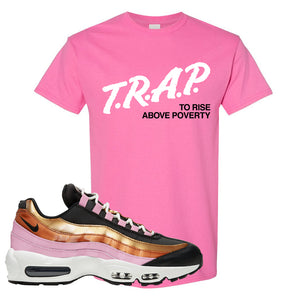 Air Max 95 WMNS Copper and Gold T Shirt | Trap To Rise Above Poverty, Azalea